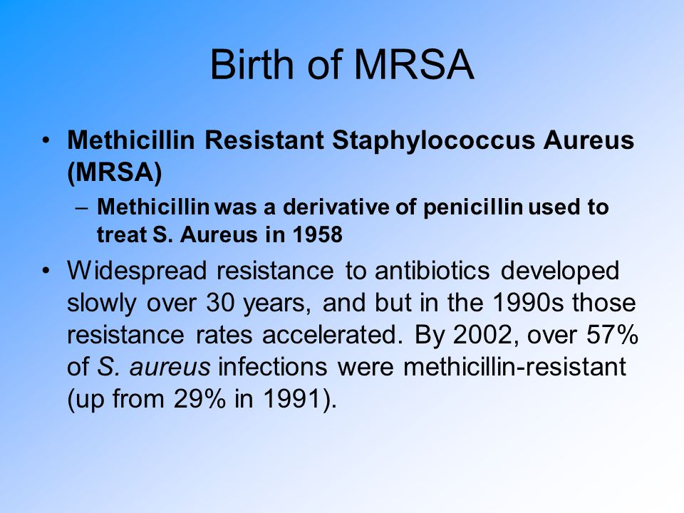 Birth of MRSA Methicillin Resistant Staphylococcus Aureus (MRSA)