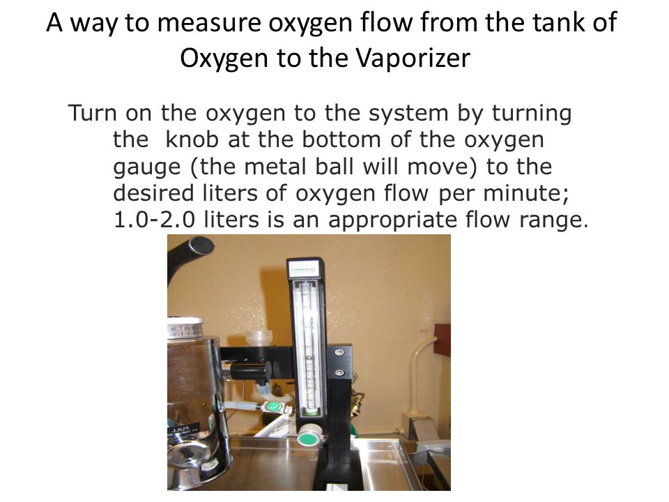 A way to measure oxygen flow from the tank of Oxygen to the Vaporizer