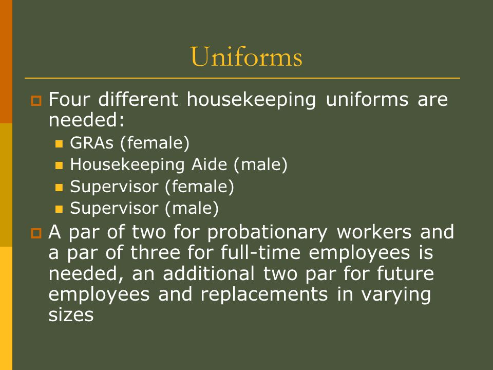 Uniforms Four different housekeeping uniforms are needed: