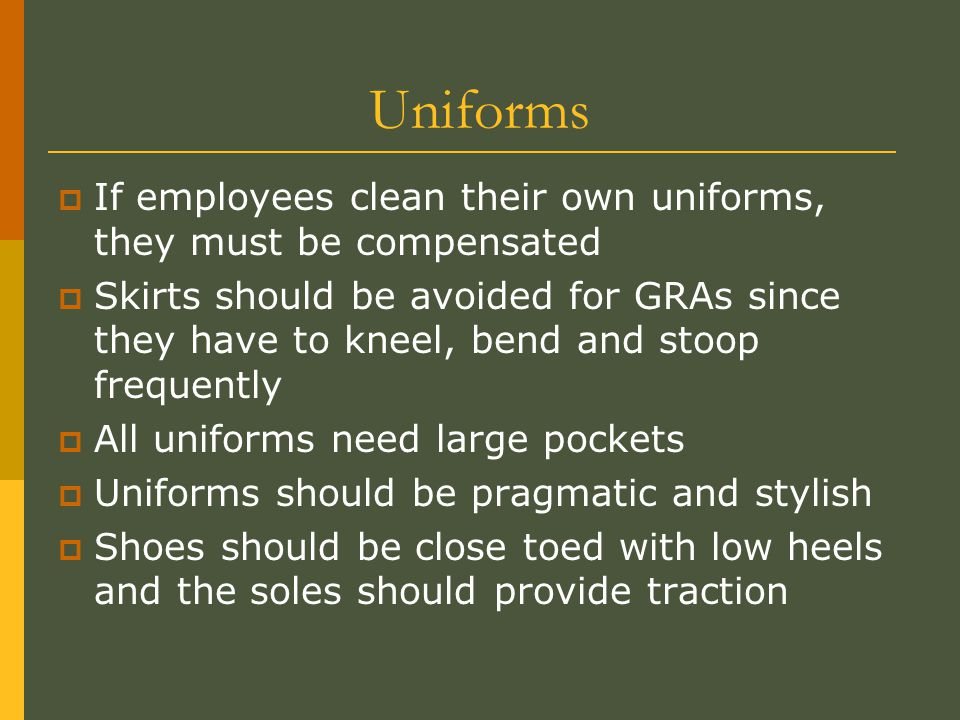 Uniforms If employees clean their own uniforms, they must be compensated.
