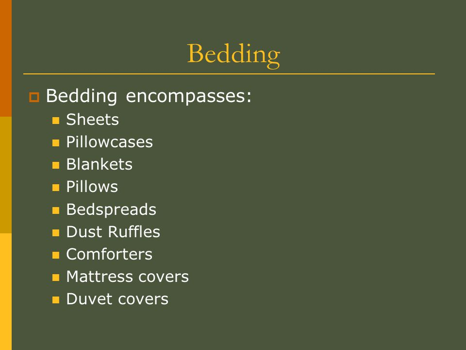 Bedding Bedding encompasses: Sheets Pillowcases Blankets Pillows