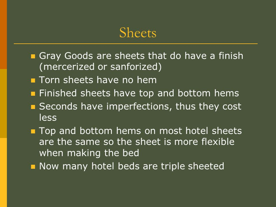 Sheets Gray Goods are sheets that do have a finish (mercerized or sanforized) Torn sheets have no hem.
