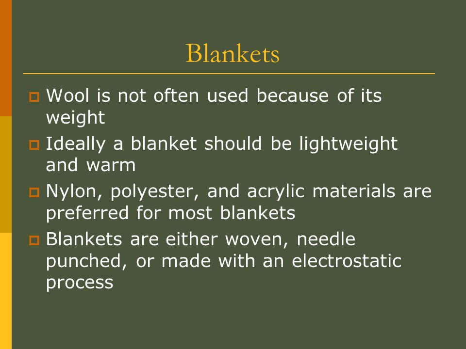 Blankets Wool is not often used because of its weight