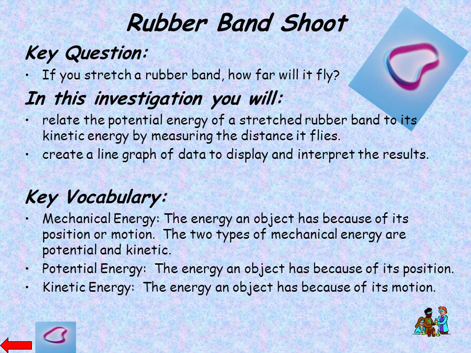 Rubber Band Shoot Key Question: In this investigation you will: