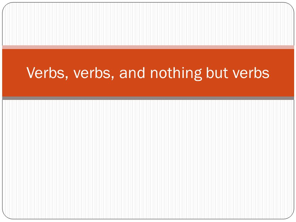 Verbs, verbs, and nothing but verbs