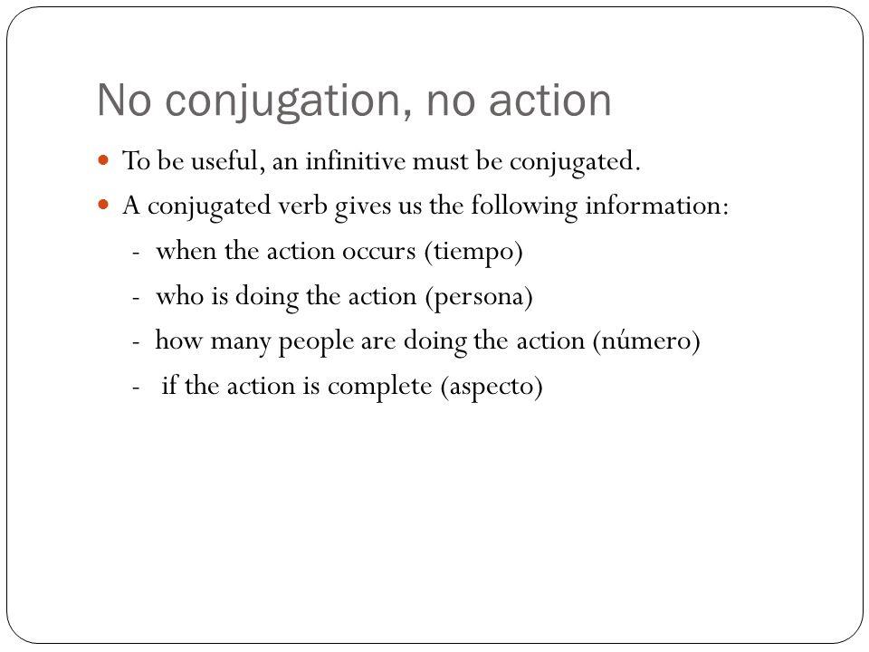 No conjugation, no action
