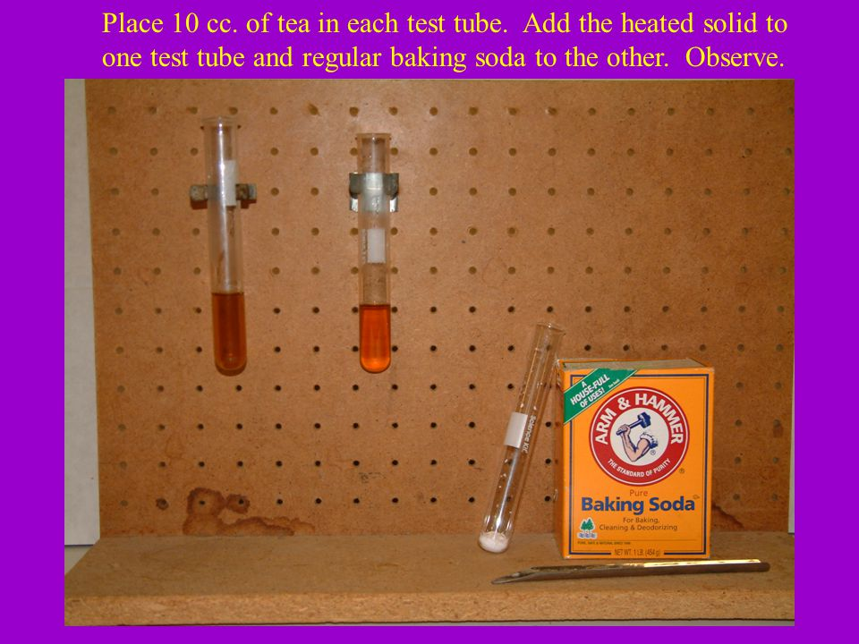 Place 10 cc. of tea in each test tube