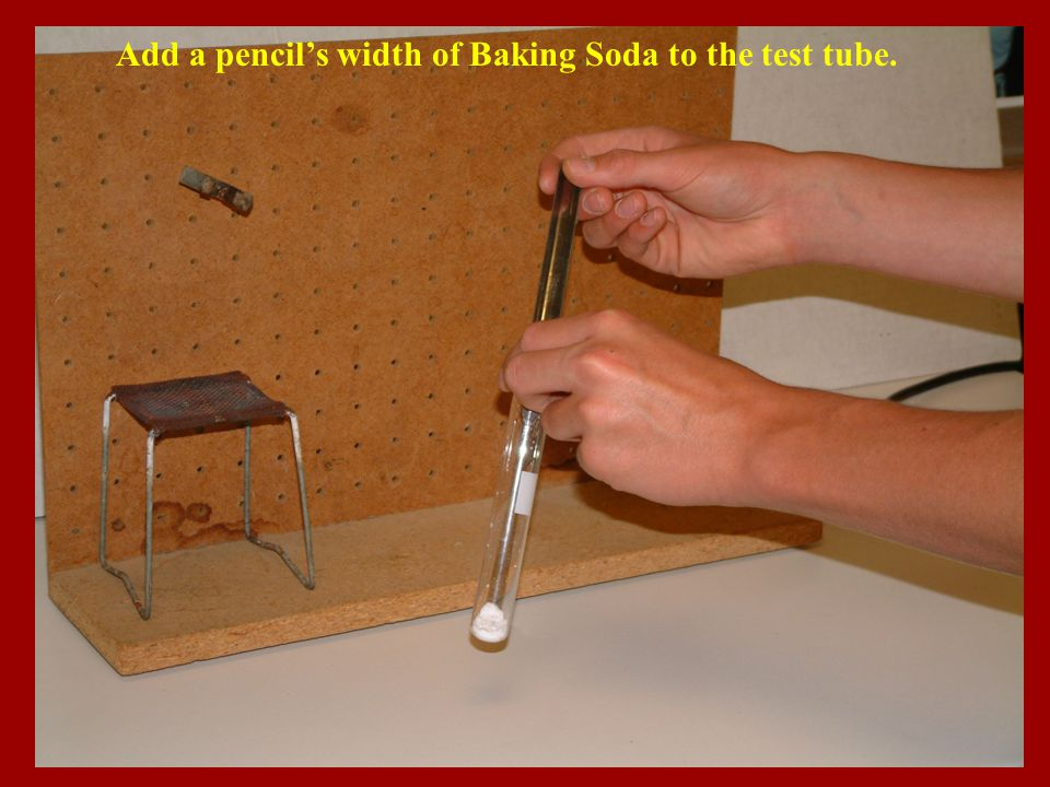 Add a pencil's width of Baking Soda to the test tube.