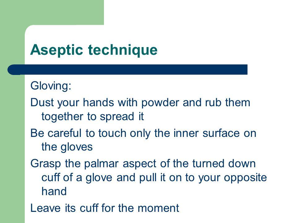 Aseptic technique Gloving: