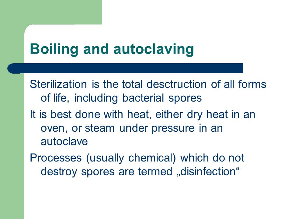 Boiling and autoclaving