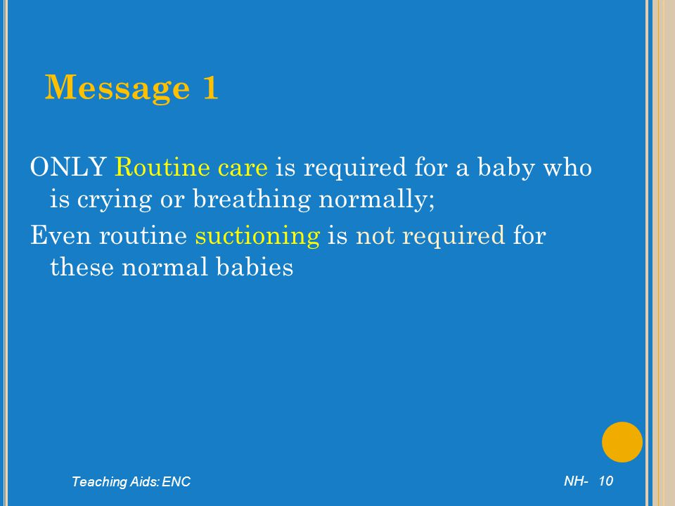 Message 1 ONLY Routine care is required for a baby who is crying or breathing normally;