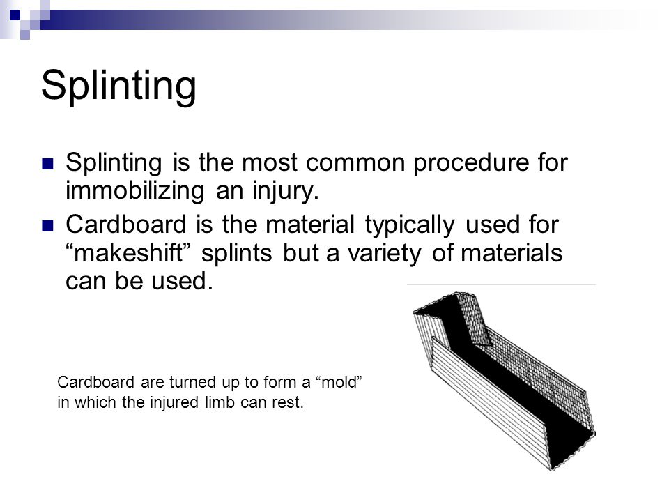 Splinting Splinting is the most common procedure for immobilizing an injury.