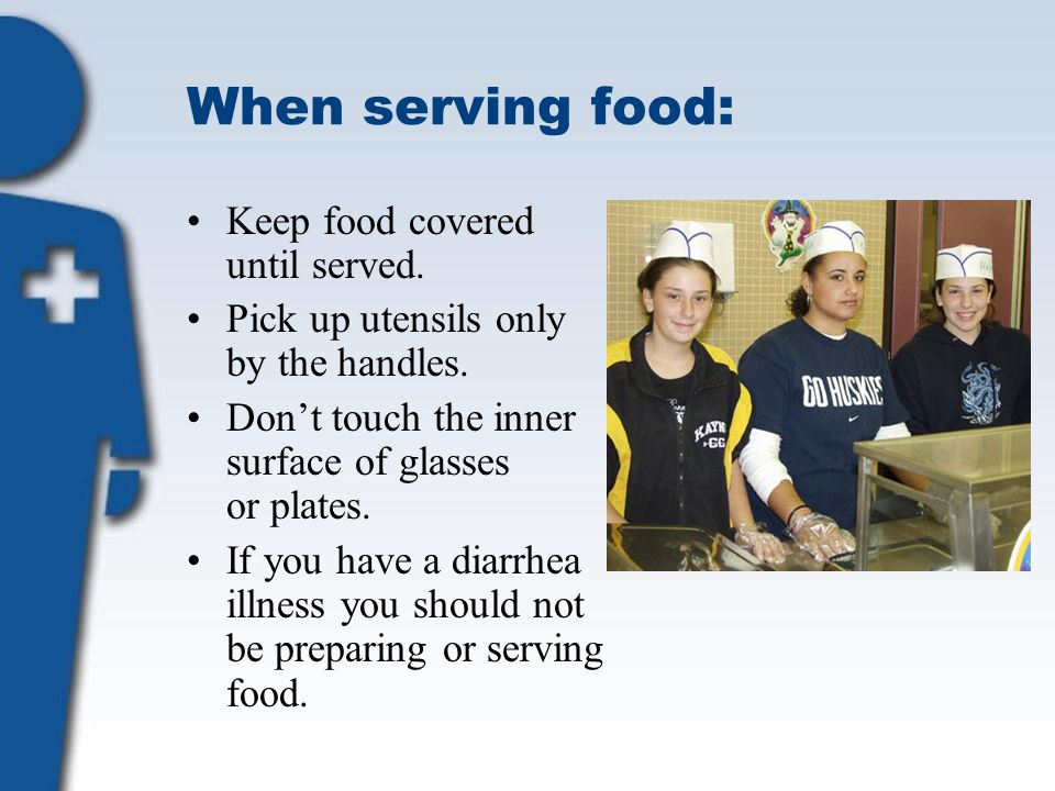 When serving food: Keep food covered until served.