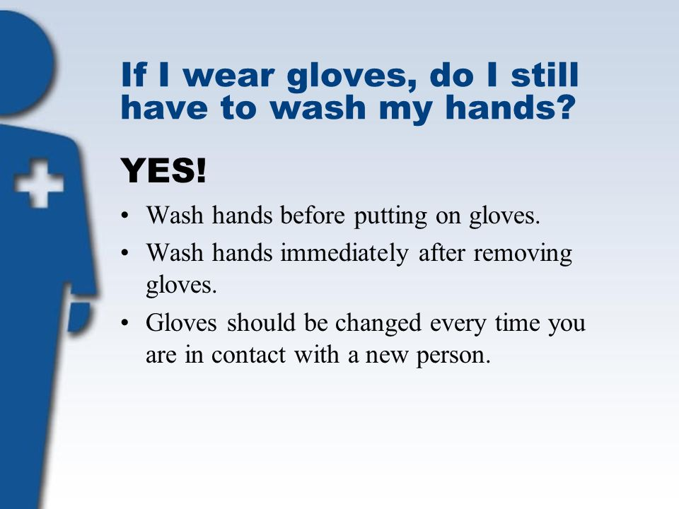 If I wear gloves, do I still have to wash my hands