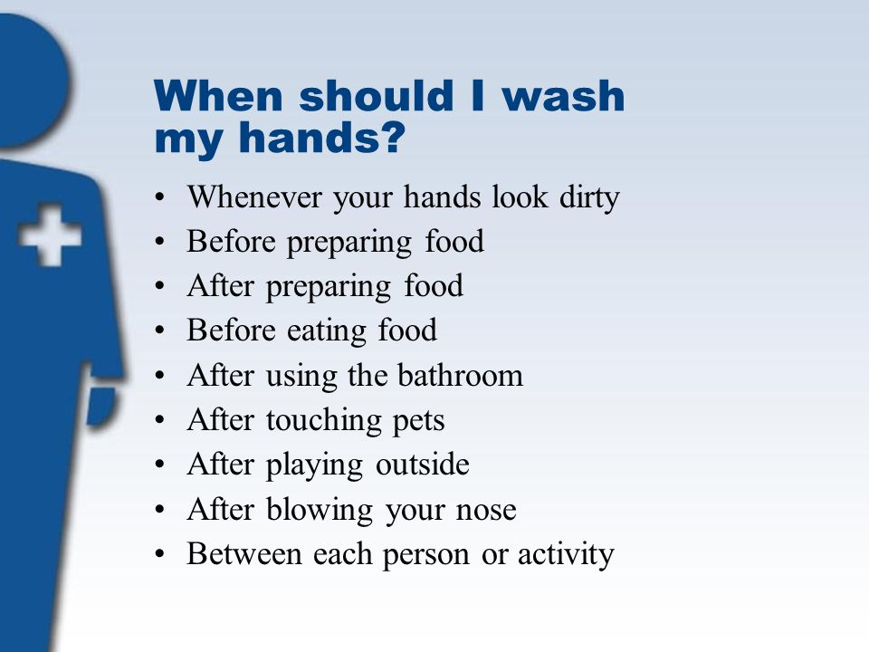 When should I wash my hands