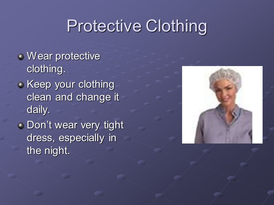 Protective Clothing Wear protective clothing.