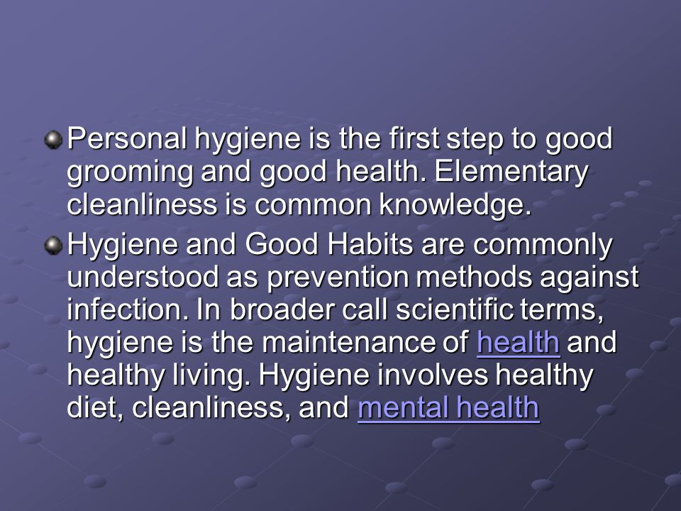 Personal hygiene is the first step to good grooming and good health