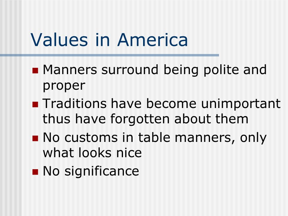 Values in America Manners surround being polite and proper