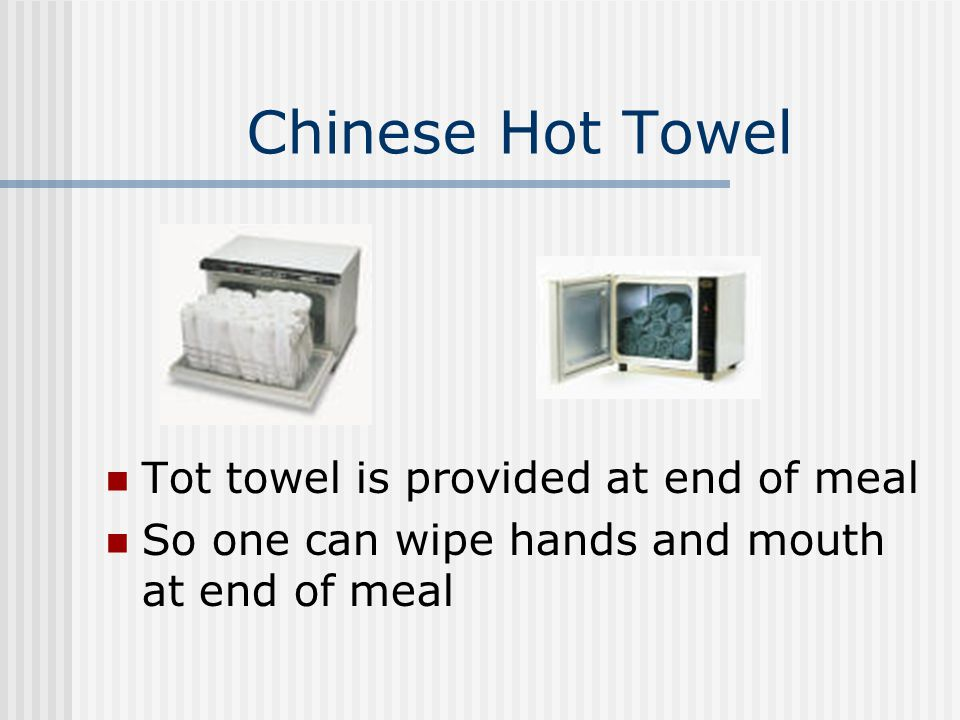 Chinese Hot Towel Tot towel is provided at end of meal