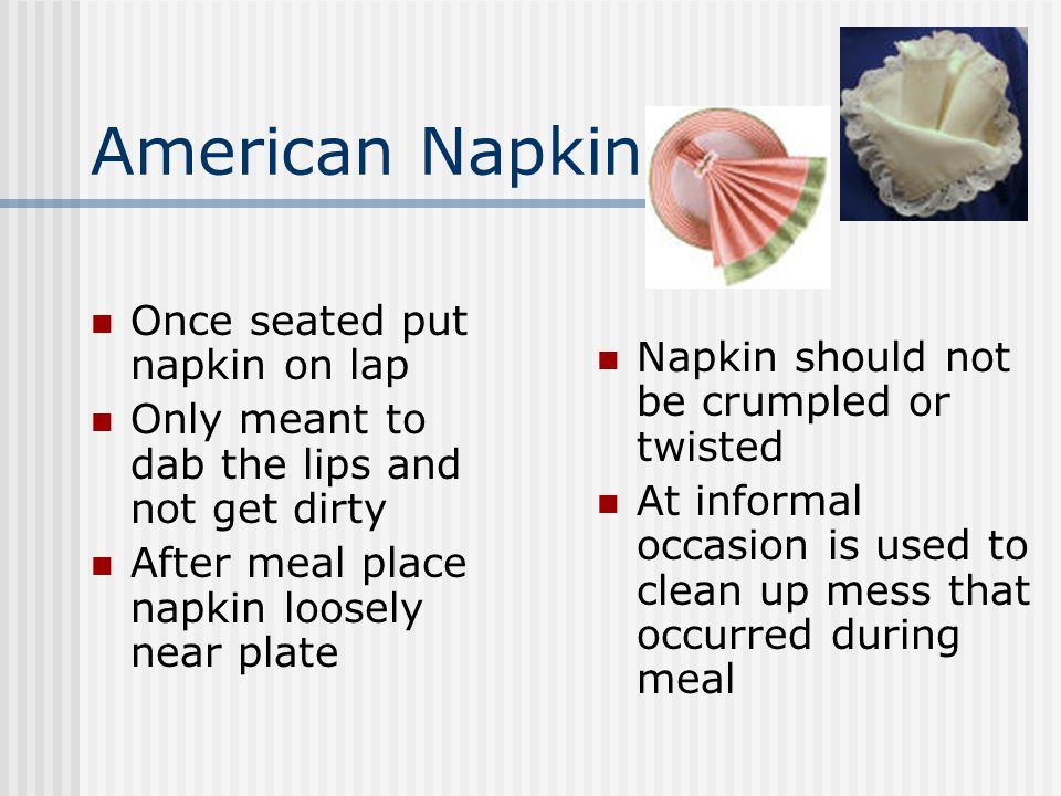 American Napkin Once seated put napkin on lap