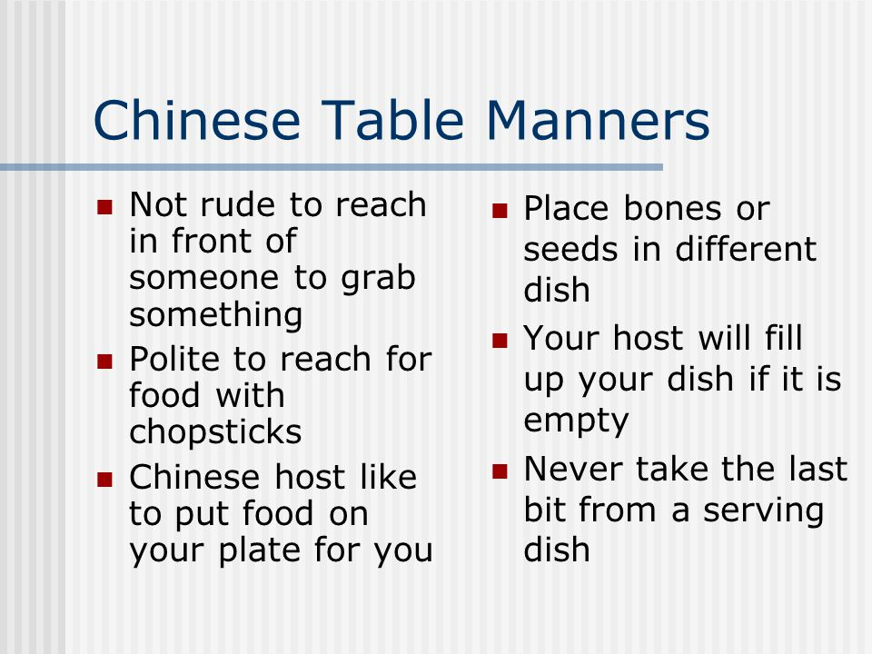 Chinese Table Manners Not rude to reach in front of someone to grab something. Polite to reach for food with chopsticks.