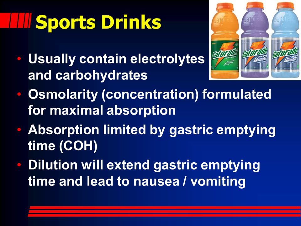 Sports Drinks Usually contain electrolytes and carbohydrates