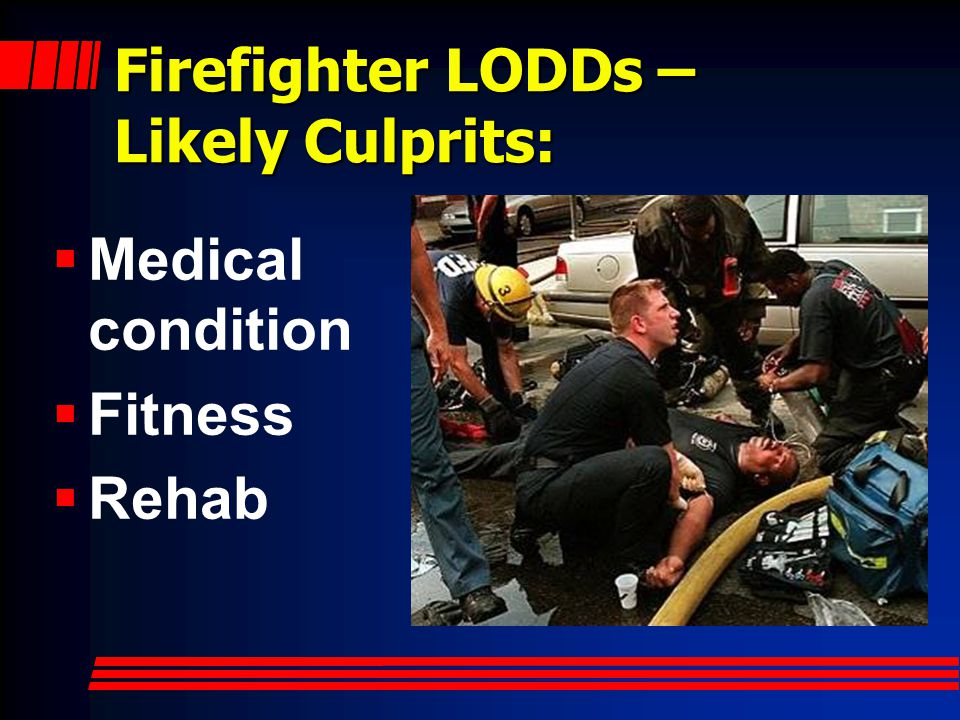 Firefighter LODDs – Likely Culprits: