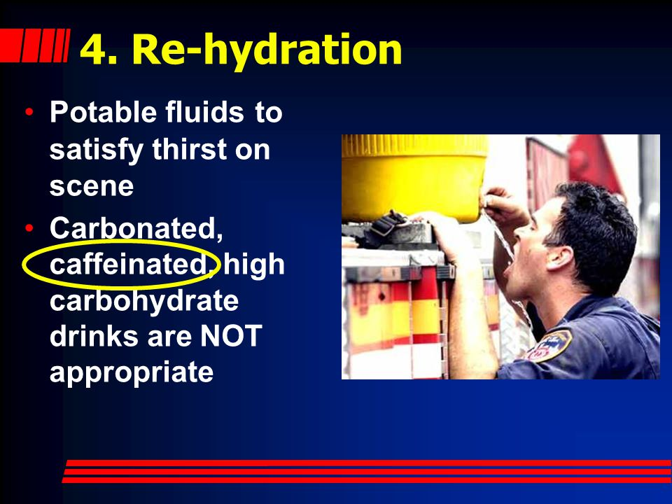 4. Re-hydration Potable fluids to satisfy thirst on scene