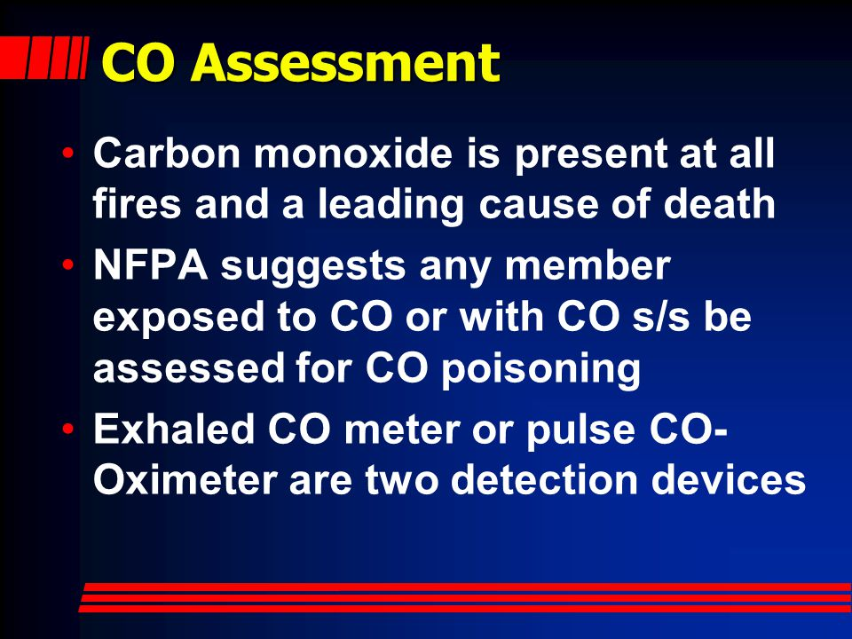 CO Assessment Carbon monoxide is present at all fires and a leading cause of death.