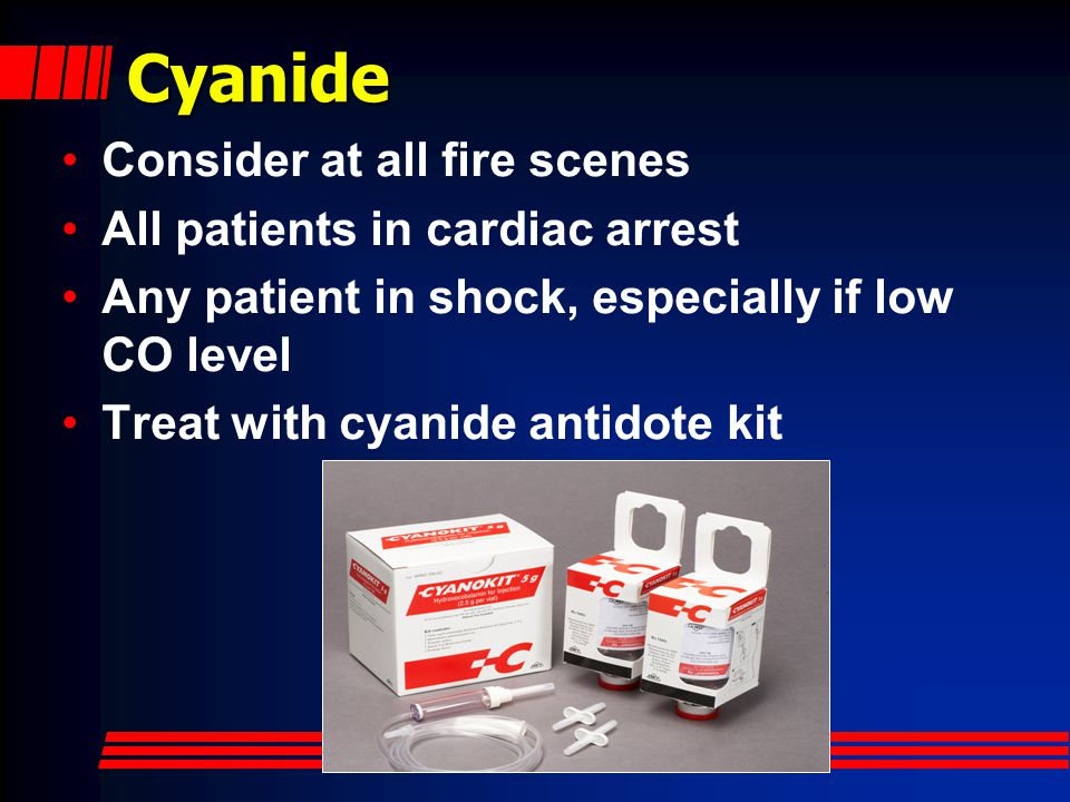 Cyanide Consider at all fire scenes All patients in cardiac arrest