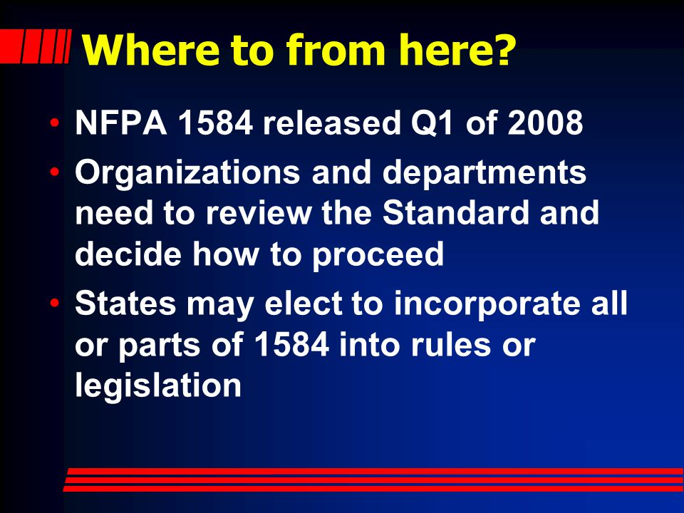Where to from here NFPA 1584 released Q1 of 2008