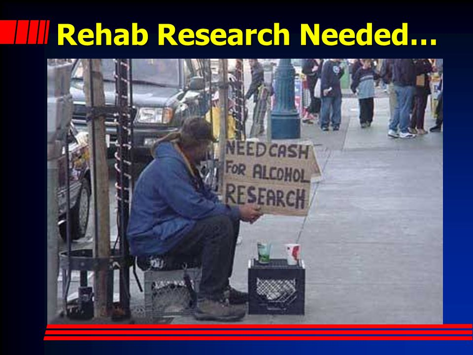 Rehab Research Needed…