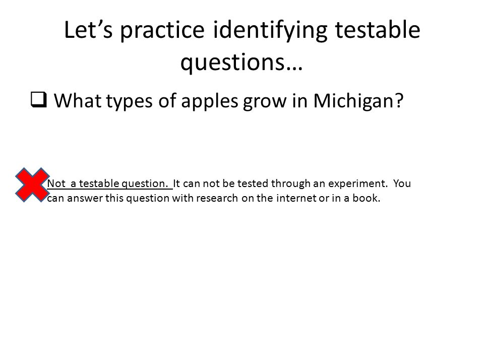 Let's practice identifying testable questions…