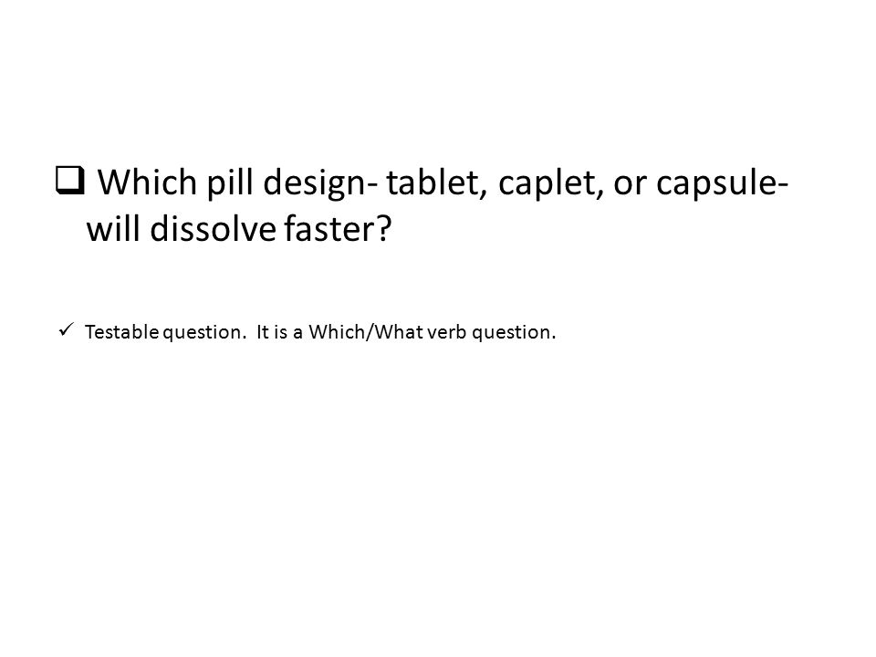 Which pill design- tablet, caplet, or capsule- will dissolve faster