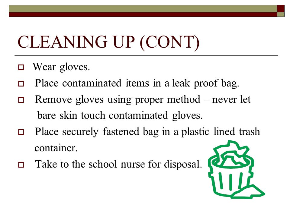 CLEANING UP (CONT) Wear gloves.