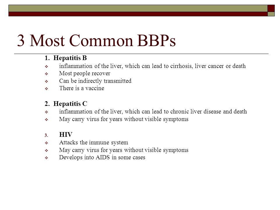 3 Most Common BBPs 1. Hepatitis B 2. Hepatitis C HIV