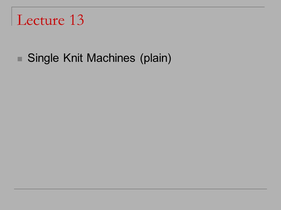 Lecture 13 Single Knit Machines (plain)