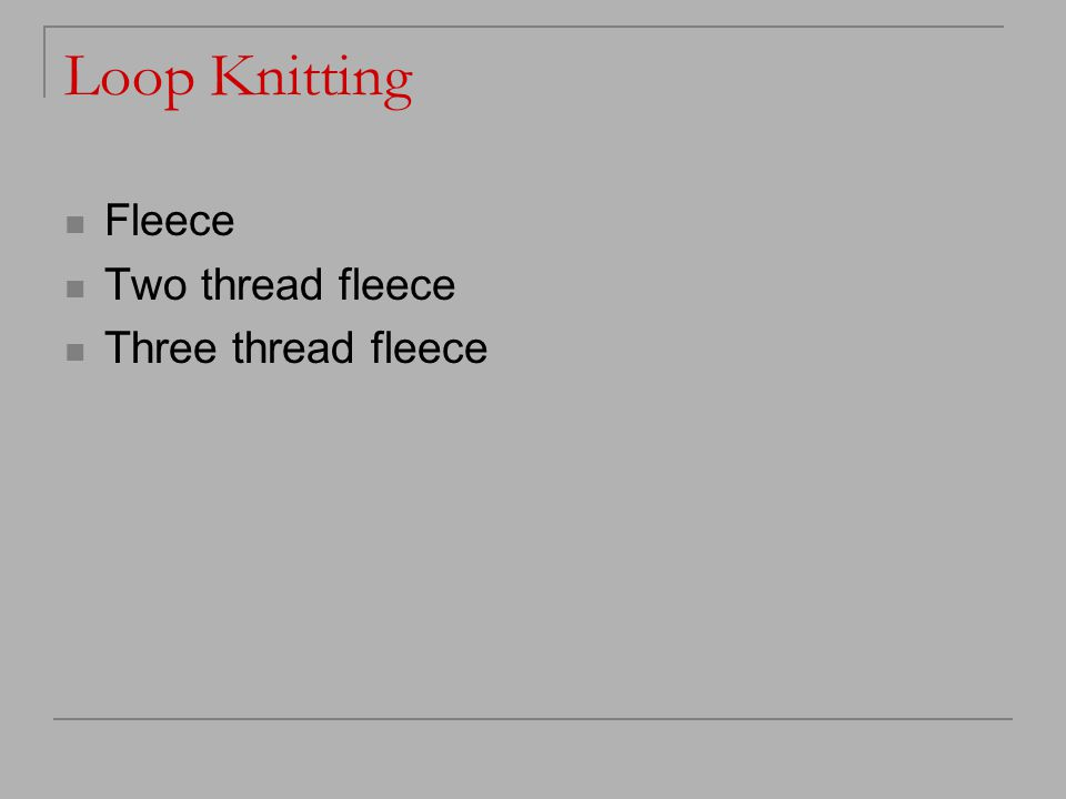 Loop Knitting Fleece Two thread fleece Three thread fleece