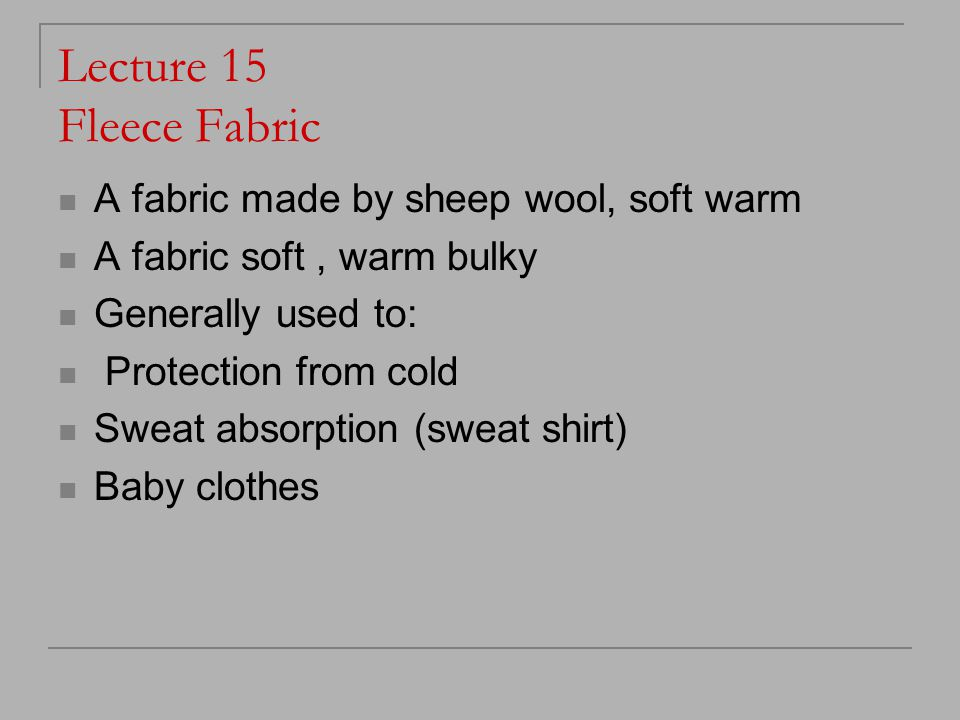 Lecture 15 Fleece Fabric A fabric made by sheep wool, soft warm