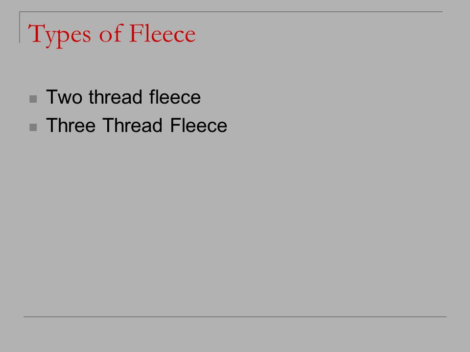 Types of Fleece Two thread fleece Three Thread Fleece