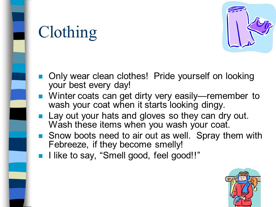 Clothing Only wear clean clothes! Pride yourself on looking your best every day!