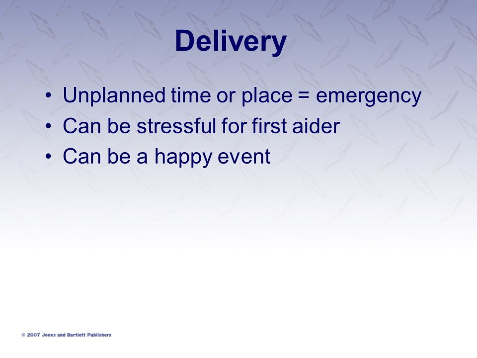 Delivery Unplanned time or place = emergency