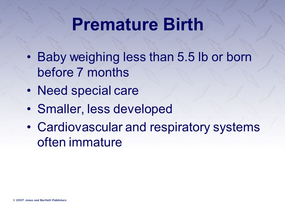 Premature Birth Baby weighing less than 5.5 lb or born before 7 months