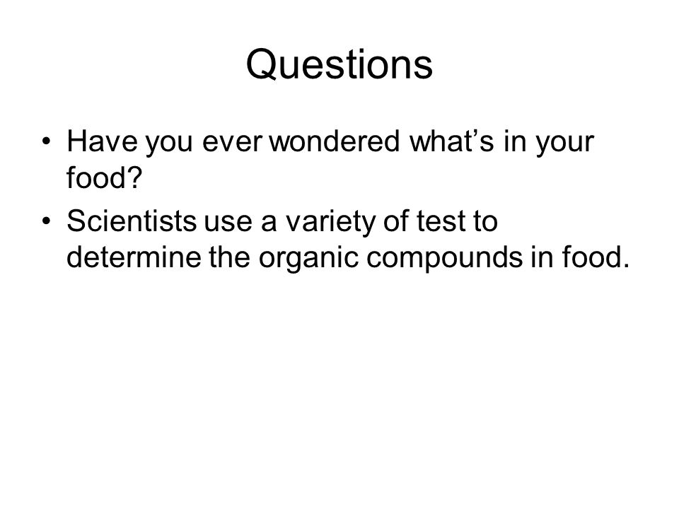 Questions Have you ever wondered what's in your food