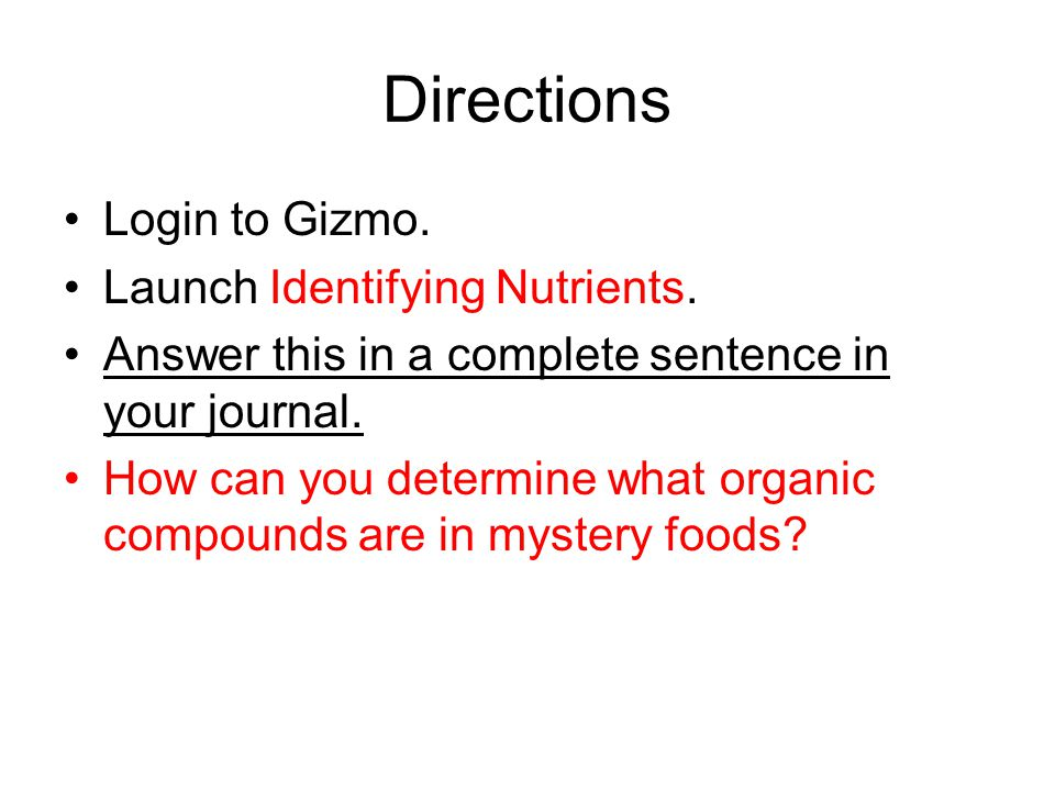 Directions Login to Gizmo. Launch Identifying Nutrients.