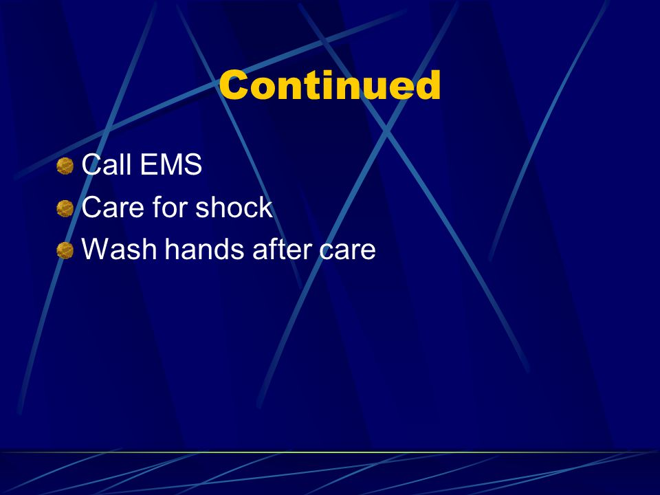 Continued Call EMS Care for shock Wash hands after care