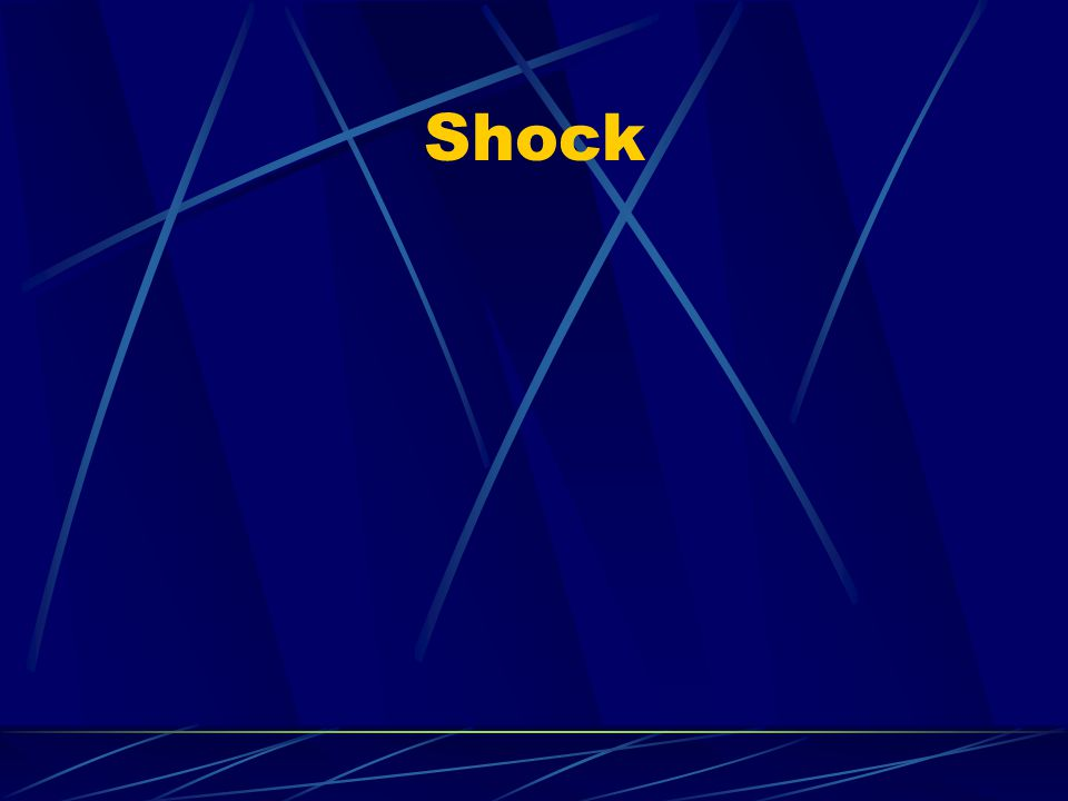 Shock Shock is likely to develop in any serious injury / illness