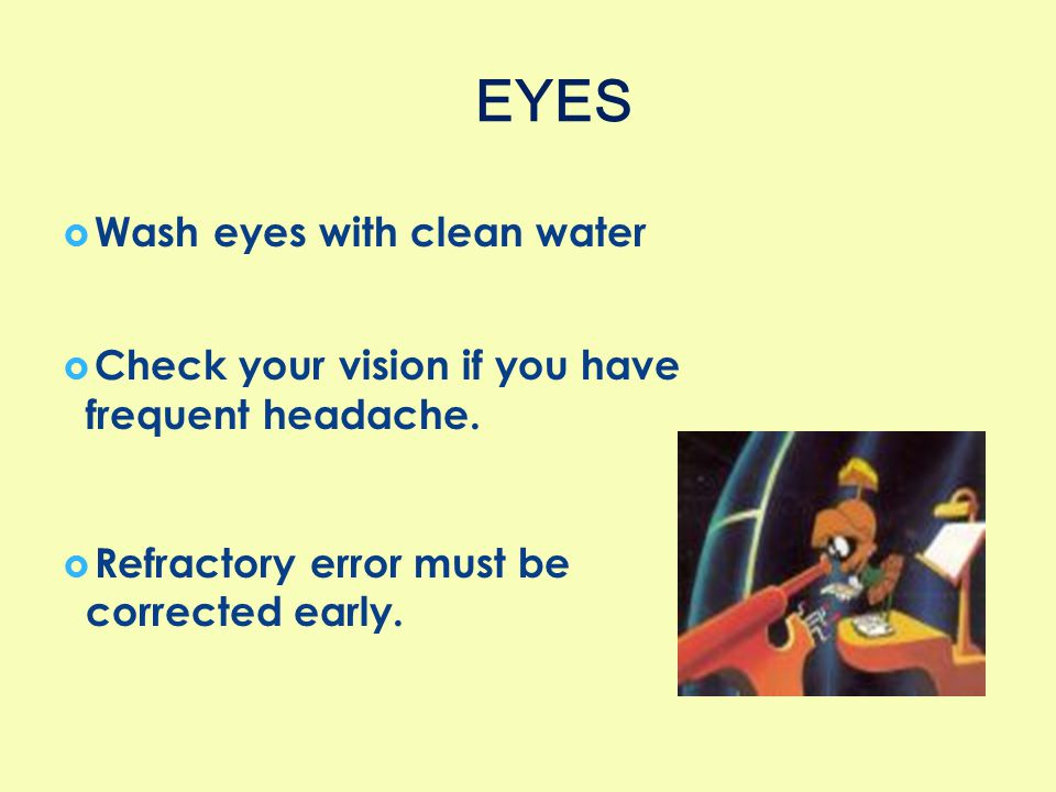 EYES Wash eyes with clean water Check your vision if you have
