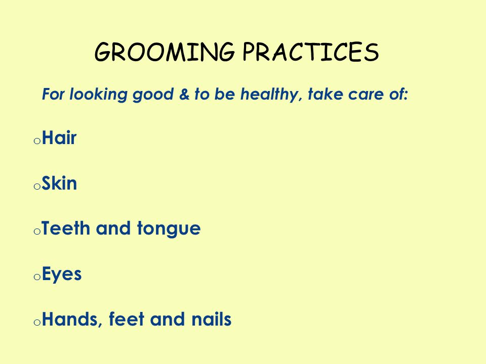 GROOMING PRACTICES Hair Skin Teeth and tongue Eyes