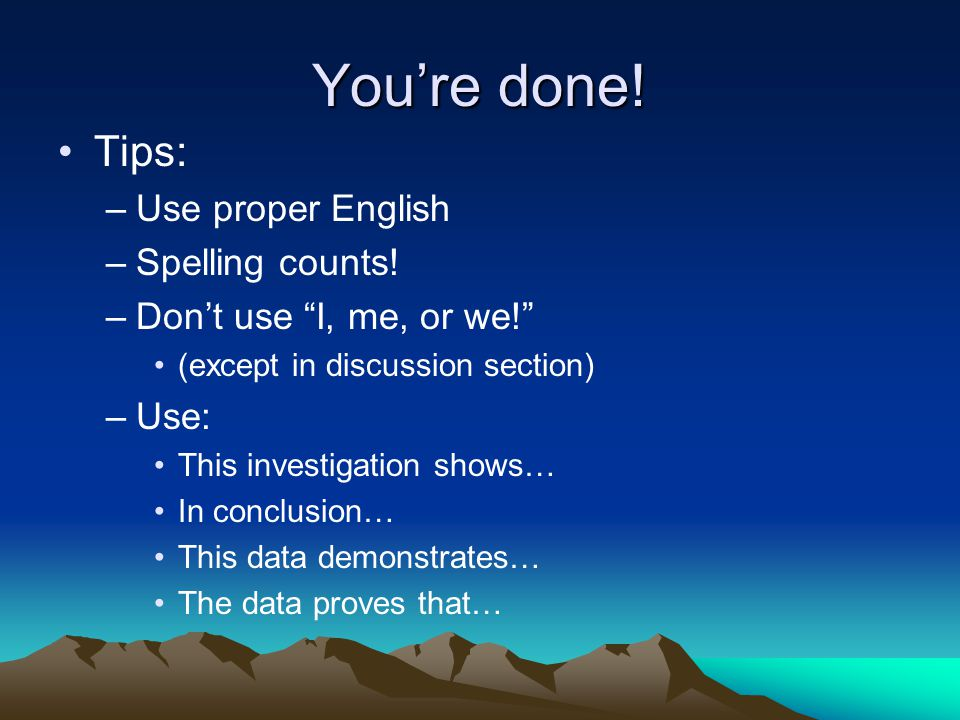 You're done! Tips: Use proper English Spelling counts!